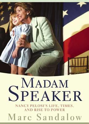 Cover image for Madam speaker : Nancy Pelosi's life, times, and rise to power