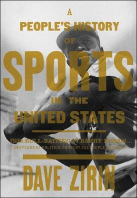 Cover image for A people's history of sports in the United States : 250 years of politics, protest, people, and play