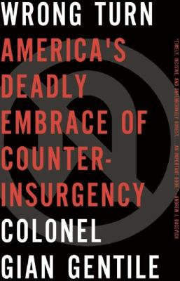 Cover image for Wrong turn : America's deadly embrace of counterinsurgency