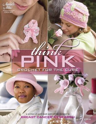 Cover image for Think pink : crochet for the cure.