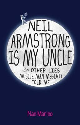 Cover image for Neil Armstrong Is my uncle and other lies Muscle Man Mcginty told me
