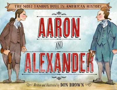 Cover image for Aaron and Alexander : [the most famous duel in American history]