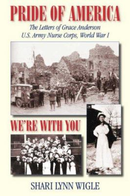 Cover image for Pride of America, we're with you : the letters of Grace Anderson, U.S. Army Nurse Corps, World War I