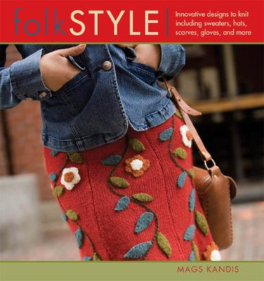 Cover image for Folk style : innovative designs to knit including sweaters, hats, scarves, gloves, and more