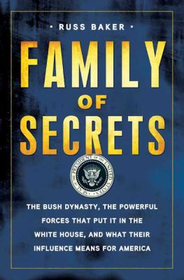 Cover image for Family of secrets : the Bush dynasty, the powerful forces that put it in the White House, and what their influence means for America