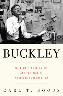 Cover image for Buckley : William F. Buckley Jr. and the rise of American conservatism