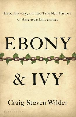 Cover image for Ebony & ivy : race, slavery, and the troubled history of America's universities