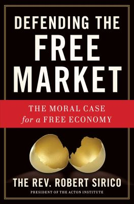 Cover image for Defending the free market : the moral case for a free economy