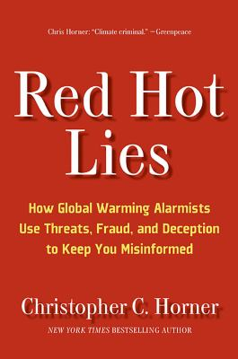 Cover image for Red hot lies : how global warming alarmists use threats, fraud, and deception to keep you misinformed
