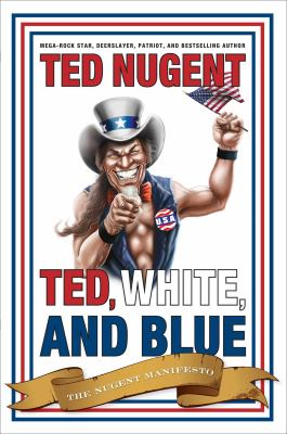 Cover image for Ted, white, and blue : the Nugent manifesto