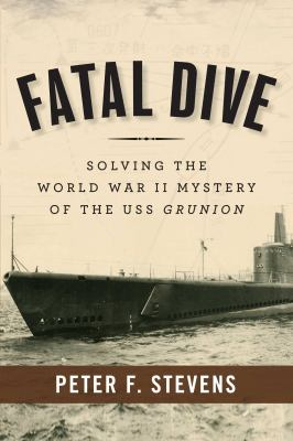 Cover image for Fatal dive : solving the World War II mystery of the USS Grunion