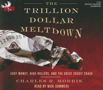 Cover image for The trillion dollar meltdown easy money, high rollers, and the great credit crash