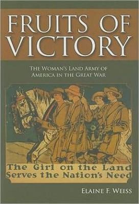 Cover image for Fruits of victory : the Woman's Land Army of America in the Great War