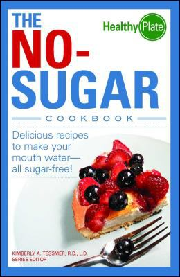 Cover image for The no-sugar cookbook : delicious recipes to make your mouth water-- all sugar free!