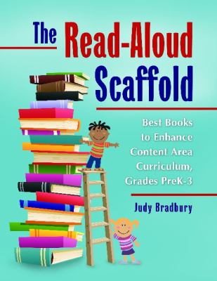 Cover image for The read-aloud scaffold : best books to enhance content area curriculum, grades pre-K-3