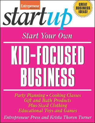 Cover image for Start your own kid-focused business and more : party planning, plus-sized clothing, cooking classes, gift and bath products, educational toys and games