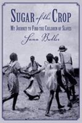 Cover image for Sugar of the crop : my journey to find the children of slaves