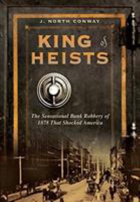 Cover image for King of heists : the sensational bank robbery of 1878 that shocked America
