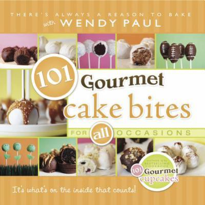 Cover image for 101 gourmet cake bites for all occasions