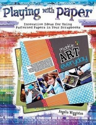 Cover image for Playing with paper : innovative ideas for using patterned papers in your scrapbooks