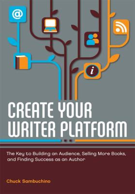 Cover image for Create your writer platform : the key to building an audience, selling more books, and finding success as an author
