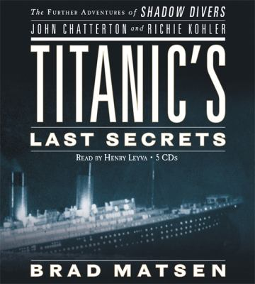 Cover image for Titanic's last secrets [the further adventures of shadow divers John Chatterton and Richie Kohler]