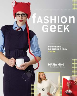 Cover image for Fashion geek : clothing, accessories, tech
