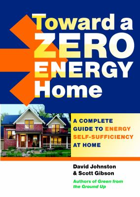 Cover image for Toward a zero energy home : a complete guide to energy self-sufficiency at home