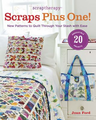 Cover image for Scraptherapy scraps plus one! : new patterns to quilt through your stash with ease