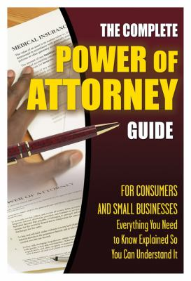 Cover image for The complete power of attorney guide for consumers and small businesses : everything you need to know explained simply