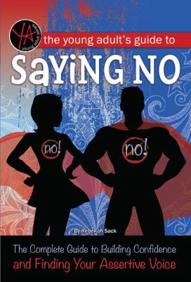 Cover image for The young adult's guide to saying no : the complete guide to building confidence and finding your assertive voice