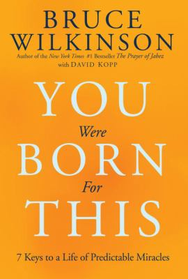 Cover image for You were born for this : 7 keys to a life of predictable miracles