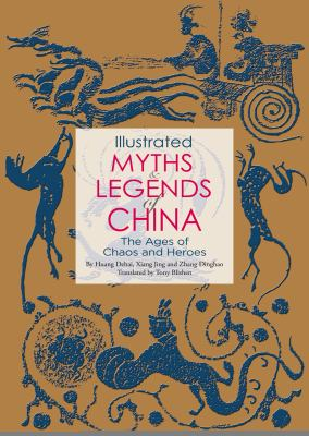 Cover image for Illustrated myths & legends of China : the ages of chaos and heroes.