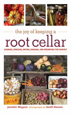 Cover image for The joy of keeping a root cellar : canning, freezing, drying, smoking, and preserving the harvest
