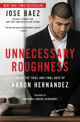 Cover image for Unnecessary roughness : inside the trial and final days of Aaron Hernandez