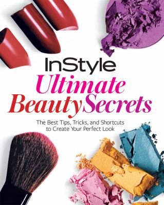 Cover image for InStyle ultimate beauty secrets : the best tips, tricks, and shortcuts to create your perfect look