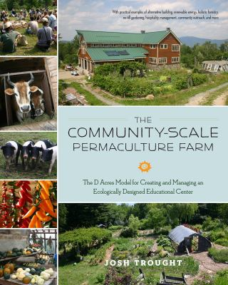 Cover image for The community-scale permaculture farm : the D Acres model for creating and managing an ecologically designed educational center