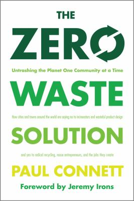 Cover image for The zero waste solution : untrashing the planet one community at a time