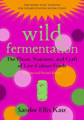 Cover image for Wild fermentation : the flavor, nutrition, and craft of live-culture foods