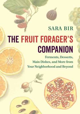 Cover image for The fruit forager's companion : ferments, desserts, main dishes, and more from your neighborhood and beyond
