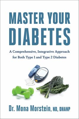 Cover image for Master your diabetes : a comprehensive, integrative approach for both type 1 and type 2 diabetes