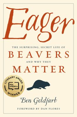Cover image for Eager : the surprising, secret life of beavers and why they matter
