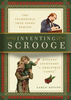 Cover image for Inventing Scrooge : the incredible true story behind Dickens' legendary A Christmas Carol