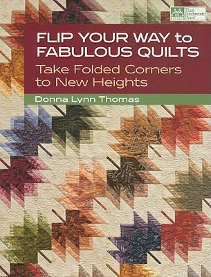 Cover image for Flip your way to fabulous quilts : take folded corners to new heights