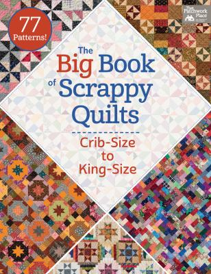 Cover image for The big book of scrappy quilts : crib-size to king-size.