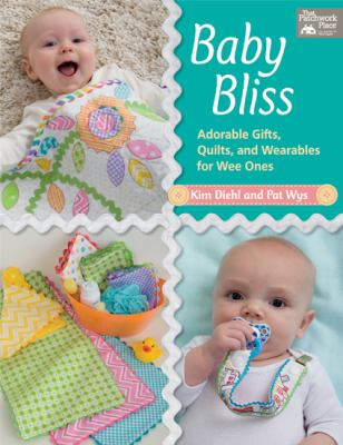 Cover image for Baby bliss : adorable gifts, quilts, and wearables for wee ones