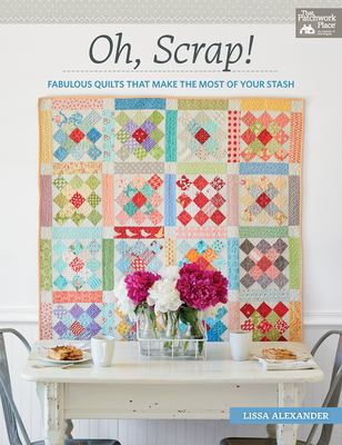 Cover image for Oh, scrap! : fabulous quilts that make the most of your stash