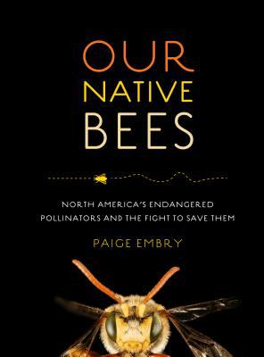 Cover image for Our native bees : North America's endangered pollinators and the fight to save them