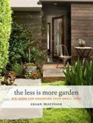 Cover image for The less is more garden : big ideas for designing your small yard