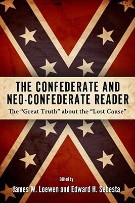 """Cover image for The Confederate and neo-Confederate reader : the """"great truth"""" about the """"lost cause"""""""